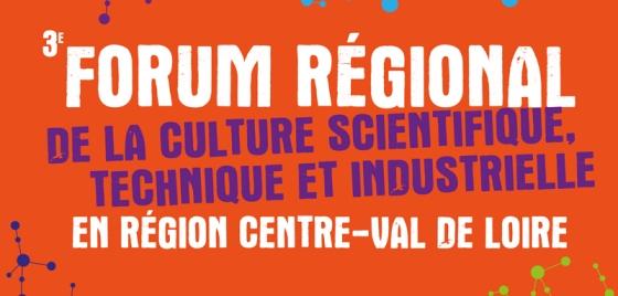 3e Forum régional de la culture scientifique, technique et industrielle en région Centre-Val de Loire