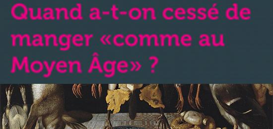 Conférence «Quand a-t-on cessé de manger « comme au Moyen Âge » ?»