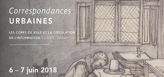 Colloque – Correspondances urbaines : les corps de ville et la circulation de l'information (Europe, XV-XVIIe siècles) – 6-7 juin 2018