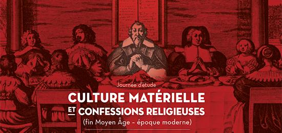 Journée d'étude – Culture matérielle et confessions religieuses (fin Moyen Âge – époque moderne) – 19-20 juin 2018