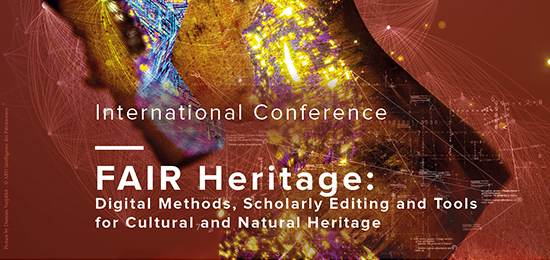 International Conference – FAIR Heritage: Digital Methods, Scholarly Editing and Tools for Cultural and Natural Heritage (17-18 juin 2020, Virtual meeting)