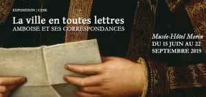Exposition – La ville en toutes lettres : Amboise et ses correspondances, XVe-XVIIe siècles (Amboise, 15 juin – 22 septembre 2019)