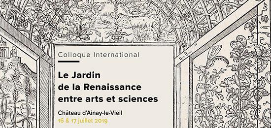 Colloque international « Le Jardin de la Renaissance entre arts et sciences » (16-17 juillet 2019, Château d'Ainay-le-Vieil)