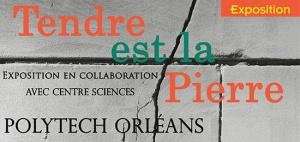 Exposition Polytech Orléans « Tendre est la Pierre » (3 février-7 mars 2020, Orléans)