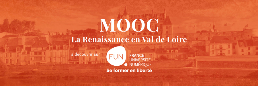 [Ouverture des inscriptions] LeMOOC LaRenaissance enVal deLoire surFUN-MOOC (13juillet2021 - 5novembre2021)